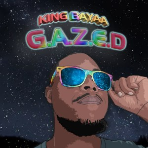 King Bayaa - G.A.Z.E.D EP - latest south african house, house music download, new house music 2018, best house music 2018, latest house music tracks, dance music, latest sa house music, new music releases