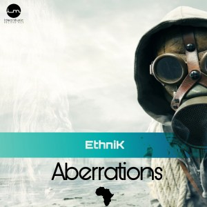 EthniK - Aberrations EP, new house music, deep house tracks, house music download, club music, afro house music, afro deep house, tribal house music, best house music, african house music