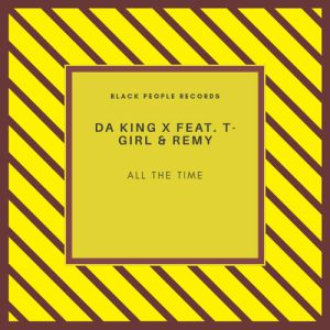 Da King X - All The Time (feat. T-Girl & Remy)
