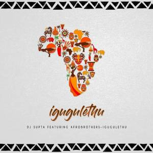 Dj Supta Ft. Afro Brotherz - IGugulethu (Afro Tech Mix), latest house music, afro house music, afro tech house, new afro house south africa download, best house music, african house music, deep house 2018, house music download, club music