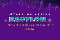 Mzala Wa Afrika - Babylon (Deep Narratives Remix) - latest house music, deep house tracks, house music download, new house music 2018, afro house music, afro deep house, tribal house music, best house music, african house music