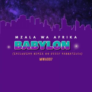 Mzala Wa Afrika - Babylon (Original Mix) - latest house music, deep house tracks, house music download, new house music 2018, afro house music, afro deep house, tribal house music, best house music, african house music
