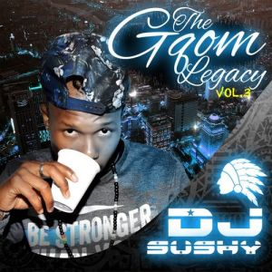 DJ Sushy - The Gqom Legacy, Vol. 3 - new gqom music, gqom tracks, gqom music download, club music, afro house music, mp3 download gqom music, gqom music 2018, new gqom songs, south africa gqom music.