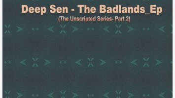 Deep Sen - The Badlands EP, afro deep, deep tech house music, deep house 2018 download, south african deep house sounds, sa deep house music