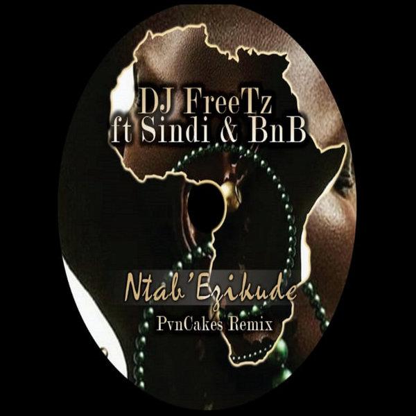 DJ FreeTz feat. Sindi & BnB - Ntab' Ezikude (PvnCakes Remix)