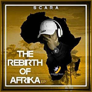 Scara - The Rebirth Of Afrika EP, new house music 2018, best house music 2018, latest house music tracks, dance music, latest sa house music, afro tech house, sa afro house 2018 download mp3