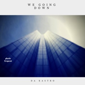 Da Kastro - We Going Down, latest house music, deep house tracks, house music download, afro tech house, afro house musica, latest south african house, afro beat, afro house music