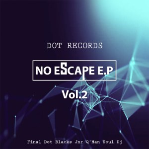 Dot Records - No Escape E.P Vol.2, new gqom music, gqom tracks, gqom music download, club music, afro house music, mp3 download gqom music, gqom music 2018, new gqom songs, south africa gqom music.