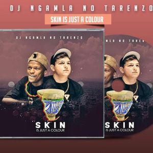 DJ Ngamla No Tarenzo - Skin Is Just a Colour (Album), Latest gqom music, gqom tracks, gqom music download, club music, afro house music, mp3 download gqom music, gqom music 2018, new gqom songs, south africa gqom music.