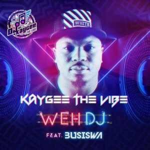 KayGee The Vibe - Weh DJ (feat. Busiswa), new gqom music, gqom 2018, download latest sa gqom songs, fakaza gqom, south african gqom mp3