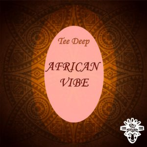 Tee Deep - African Vibe (Original Mix), deep house sounds music 2018 download mp3 from south africa