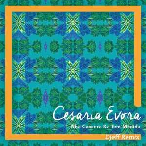 Cesária Évora - Nha Cancera Ka Tem Medida (Djeff Remix), afro tech house, new afro house music 2018 angola, latest house music mp3 download