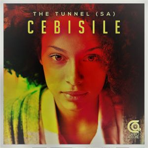The Tunnel SA - Cebisile, afro tech house download, deep tech, tech house music, south african house music mp3 free download
