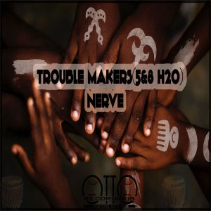 Trouble Makers(5&8 H20) - Nerve EP