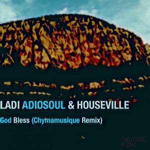 Ladi Adiosoul & Houseville - God Bless (Chymamusique Turbulent Remix), new south african afro house music, local house music, afro house 2018 download, latest house songs mp3
