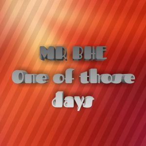 Mr Bhe - One Of Those Days (Original Mix)