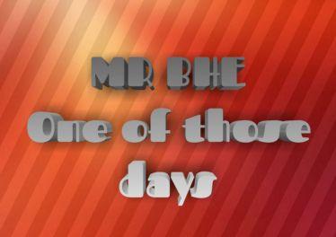 Mr Bhe - One Of Those Days (Original Mix)