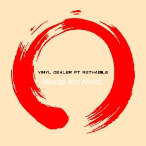 Vinyl Dealer & Rethabile - Would You Mind (Vocal Mix)