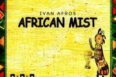 Ivan Afro5 - African Mist (Original Mix), afrobeat, afro tech house, afro house 2018, new house music