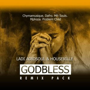 Ladi Adiosoul & Houseville - God Bless (Dafro Vernomous Dub), afro deep tech, afro house 2018 download, new house music, south african afro house songs
