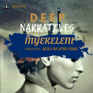 Deep Narratives - Myekeleni (Original Mix), afro beat, afro house music for free, afro house 2018 download, new za house music, tribal house, afro deep