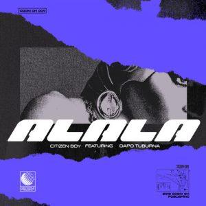 Citizen Boy - Alala (feat. Dapo Tuburna), south african gqom music, gqom 2018 download mp3, fakaza 2018 gqom