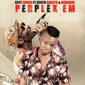 Spet Error feat. Gento Bareto & Mabandie - Perplex Em (Original Mix), amapiano house music