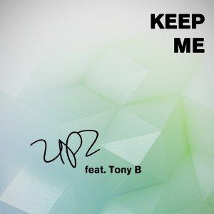 UPZ feat. Tony B - Keep Me