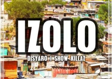 DJsyaro & Show Killaz - Izolo