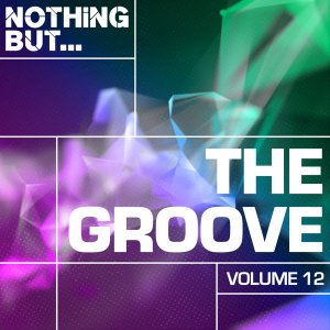 VA - Nothing But... The Groove, Vol. 12, deep house music, new deep house 2018 download mp3, latest deep house mp3 songs