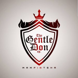 Mampintsha - The Gentle Don EP, gqom 2018, new gqom music, fakaza gqom 2018, download latest gqom songs, south african gqom songs