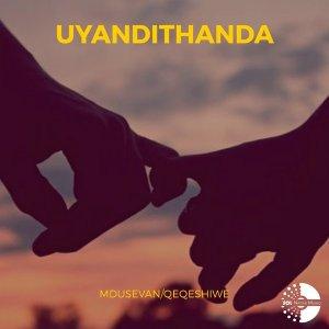 Mdusevan & Qeqeshiwe - Uyandithanda, new afro house music, south africa afro house songs