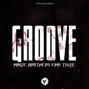 Magic Brothers & Mr. Tiuze - Groove (Original Mix), angola afro house, novas musicas afro house 2018, afro beat house