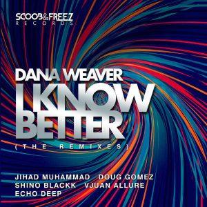 Dana Weaver - I Know Better (Echo Deep Underground Mix), house music 2018 download, afro deep house music, deep tech songs mp3