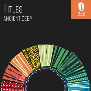 Ancient Deep - Titles (Original Mix)