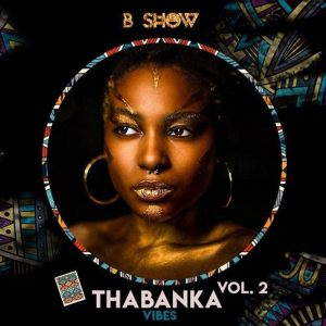 B Show - Thabanka Vibes Vol.2, afro house mix, afro tech, deep tech, dj mix