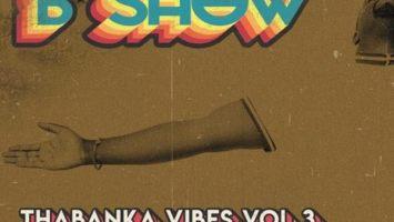 B Show - Thabanka Vibes Vol.3