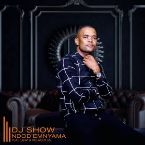 DJ Show - Ndod' Emnyama (feat. Lizwi & Villager SA) - latest house music, afrohouse tracks, house music download, club music, afro house music, afro deep house, latest south african house, best house music, african house music