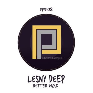 Lesny Deep - Better Dayz EP, deep house, deep house 2019, new deep house music, south african deep house sounds