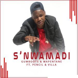 GumBoots - S'nwamadi (feat. Pencil, Villa & Mapentane)