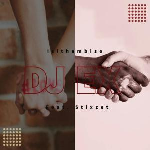 DJ EX feat. Stixzet - Isithembiso (Original Mix), zansi house music downloads, south african deep house, latest south african house, new sa house music, AFROHOUSE, new house music 2018, best house music 2018, durban house music
