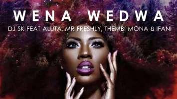DJ SK - Wena Wedwa (feat. Aluta, Mr Freshly, Thembi Mona & Ifani)
