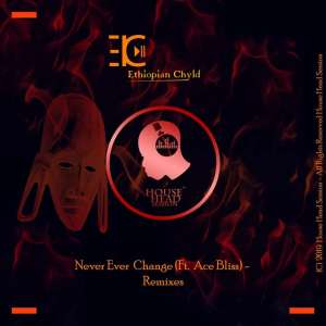 Ethiopian Chyld - Never Ever Change (Original Mix), new house music south africa, afro house 2019