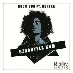 Room 806 feat. Bukeka - Uzobuyela Kum (Original Mix), datafilehost house music, mzansi house music downloads, south african deep house, latest south african house, new sa house music, mp3 download house music, latest house music tracks