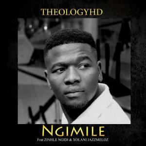 TheologyHD - Ngimile (feat. Zinhle Ngidi & Xolani Jazzmeloz), new house music south africa, new afro house, afro house 2019 mp3