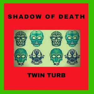 Twin-Turb – Shadow Of Death