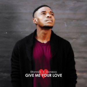 Eltonnick feat. Moneoa - Give Me Your Love (Original Mix)