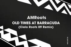 AM Roots - Old Times at Barracuda (Cielo Roots 09 Remix)