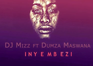 DJ Mizz - Inyembezi (feat. Dumza Maswana), south africa house music, mzansi afro house, new afrohouse music, za music, afro house 2019 download mp3