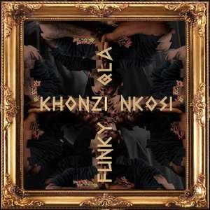 Funky Qla - Khonzi Nkosi, mp3 download gqom music, gqom music 2018, new gqom songs, south africa gqom music